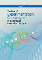 The Role of Experimentation Campaigns in the Air Force Innovation Life Cycle (Paperback)