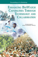Enhancing BioWatch Capabilities Through Technology and Collaboration: Proceedings of a Workshop (Paperback)