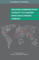 Building Communication Capacity to Counter Infectious Disease Threats: Proceedings of a Workshop (Paperback)