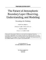 The Future of Atmospheric Boundary Layer Observing, Understanding, and Modeling: Proceedings of a Workshop (Paperback)