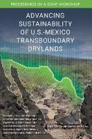 Advancing Sustainability of U.S.-Mexico Transboundary Drylands: Proceedings of a Workshop (Paperback)