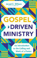 Gospel-Driven Ministry: An Introduction to the Calling and Work of a Pastor (Hardback)