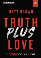 Truth Plus Love Video Study: The Jesus Way to Influence (DVD video)