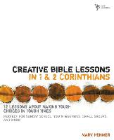 Creative Bible Lessons in 1 and 2 Corinthians: 12 Lessons About Making Tough Choices in Tough Times - Creative Bible Lessons (Paperback)