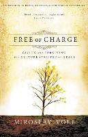 Free of Charge: Giving and Forgiving in a Culture Stripped of Grace (Paperback)