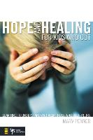 Hope and Healing for Kids Who Cut: Learning to Understand and Help Those Who Self-Injure (Paperback)