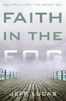 Faith in the Fog: Believing in What You Cannot See (Paperback)