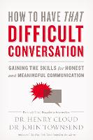 How to Have That Difficult Conversation: Gaining the Skills for Honest and Meaningful Communication (Paperback)