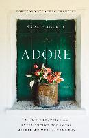 Adore: A Simple Practice for Experiencing God in the Middle Minutes of Your Day (Hardback)