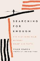 Searching for Enough: The High-Wire Walk Between Doubt and Faith (Paperback)