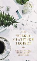 The Weekly Gratitude Project: A Challenge to Journal, Reflect, and Grow a Grateful Heart - The Weekly Project Series (Hardback)