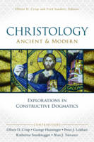Christology, Ancient and Modern: Explorations in Constructive Dogmatics - Los Angeles Theology Conference Series (Paperback)