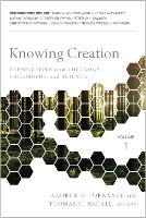 Knowing Creation: Perspectives from Theology, Philosophy, and Science (Paperback)