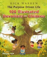 The Purpose Driven Life 100 Illustrated Devotions for Children - The Purpose Driven Life (Hardback)