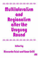 Multilateralism and Regionalism after the Uruguay Round (Hardback)