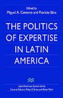 The Politics of Expertise in Latin America - Latin American Studies Series (Hardback)