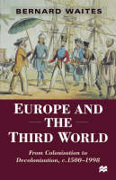 Europe and the Third World: From Colonisation to Decolonisation c. 1500-1998 - Themes in Comparative History (Paperback)