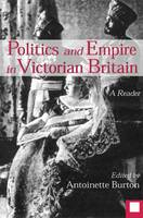 Politics and Empire in Victorian Britain: A Reader (Hardback)