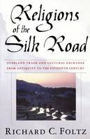 Religions of the Silk Road: Overland Trade and Cultural Exchange from Antiquity to the Fifteenth Century (Paperback)