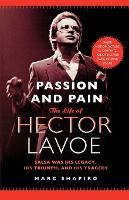 Passion and Pain: The Life of Hector Lavoe (Paperback)