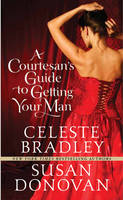 A Courtesan's Guide to Getting Your Man (Paperback)