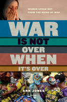 War is Not Over When it's Over: Women Speak Out from the Ruins of War (Paperback)