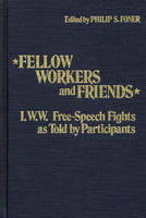 Fellow Workers and Friends: I.W.W. Free-Speech Fights As Told by Participants (Hardback)