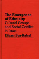 The Emergence of Ethnicity: Cultural Groups and Social Conflict in Israel (Hardback)