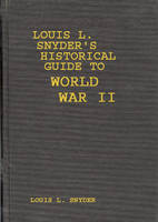 Louis L. Snyder's Historical Guide to World War II (Hardback)