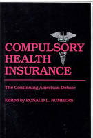 Compulsory Health Insurance: The Continuing American Debate (Hardback)