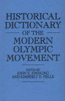 Historical Dictionary of the Modern Olympic Movement (Hardback)