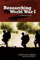Researching World War I: A Handbook (Hardback)