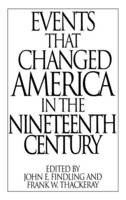 """Events That Changed America in the Nineteenth Century - The Greenwood Press """"Events That Changed America"""" Series (Hardback)"""