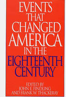 """Events That Changed America in the Eighteenth Century - The Greenwood Press """"Events That Changed America"""" Series (Hardback)"""