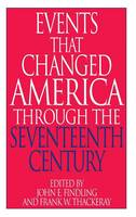 """Events That Changed America Through the Seventeenth Century - The Greenwood Press """"Events That Changed America"""" Series (Hardback)"""