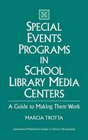 Special Events Programs in School Library Media Centers: A Guide to Making Them Work (Hardback)