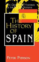 The History of Spain - Greenwood Histories of the Modern Nations (Hardback)