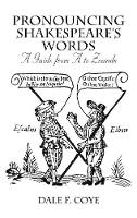 Pronouncing Shakespeare's Words: A Guide from A to Zounds (Hardback)
