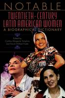 Notable Twentieth-Century Latin American Women: A Biographical Dictionary (Hardback)
