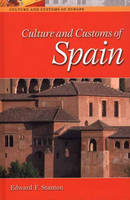 Culture and Customs of Spain - Cultures and Customs of the World (Hardback)