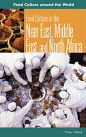 Food Culture in the Near East, Middle East, and North Africa - Food Culture around the World (Hardback)