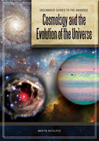 Cosmology and the Evolution of the Universe - Greenwood Guides to the Universe (Hardback)