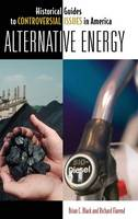 Alternative Energy - Historical Guides to Controversial Issues in America (Hardback)