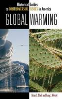 Global Warming - Historical Guides to Controversial Issues in America (Hardback)