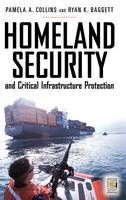 Homeland Security and Critical Infrastructure Protection - Praeger Security International (Hardback)
