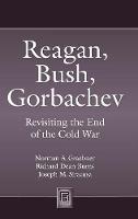 Reagan, Bush, Gorbachev: Revisiting the End of the Cold War - Praeger Security International (Hardback)