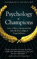 Psychology of Champions: How to Win at Sports and Life with the Focus Edge of Super-Athletes (Hardback)