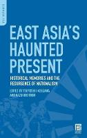 East Asia's Haunted Present: Historical Memories and the Resurgence of Nationalism (Hardback)