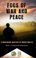 Fogs of War and Peace: A Midstream Analysis of World War III - Praeger Security International (Hardback)