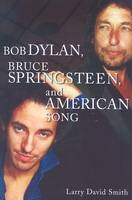 Bob Dylan, Bruce Springsteen, and American Song (Paperback)